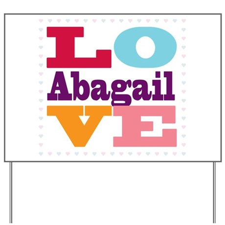 I Love Abagail Yard Sign