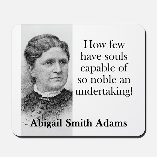 How Few Have Souls Capable - Abigail Adams Mousepa