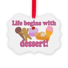 Life Begins With Dessert Ornament