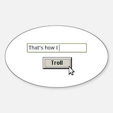 Thats how I Troll Decal