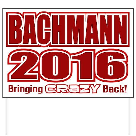 Bachmann President 2016 Crazy Back Yard Sign