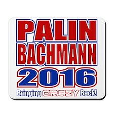 Bachmann Palin President 2016 Crazy Back Mousepad