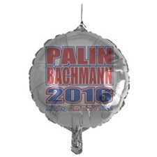 Bachmann Palin President 2016 Crazy Back Balloon