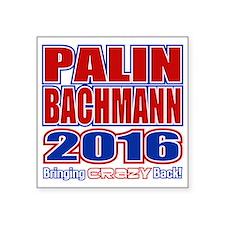Bachmann Palin President 2016 Crazy Back Square St