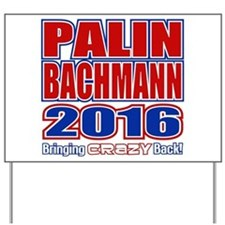 Bachmann Palin President 2016 Crazy Back Yard Sign