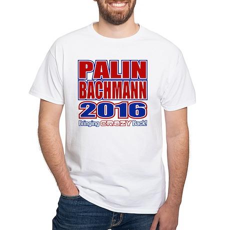 Bachmann Palin President 2016 Crazy Back White T-S