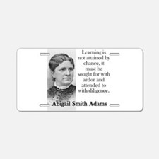 Learning Is Not Attained By Chance - Abigail Adams