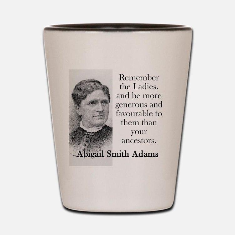 Remember The Ladies - Abigail Adams Shot Glass