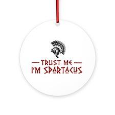 Trust Me I'm Spartacus Ornament (Round)