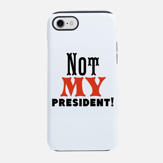 Not my president iPhone 7 Tough Case