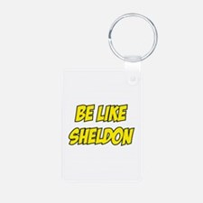 Be Like Sheldon Keychains
