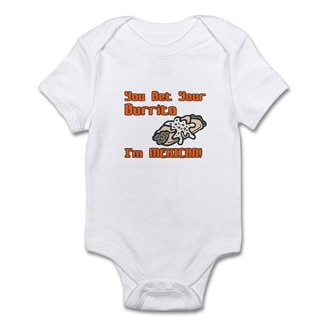 You Bet Your Burrito I'm Mexican! Infant Bodysuit