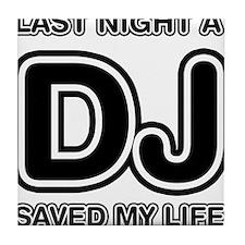 Last Night A DJ Saved My Life Tile Coaster