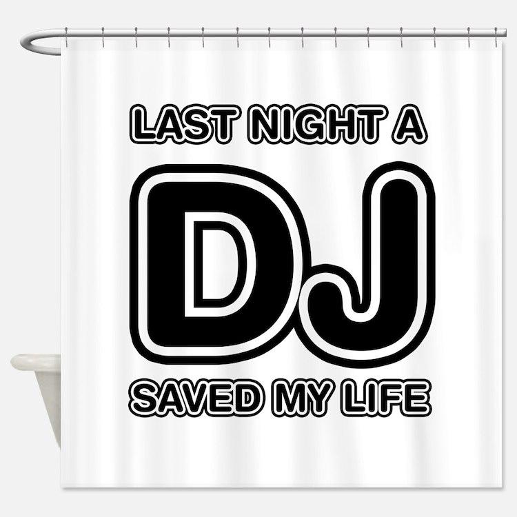 Last Night A DJ Saved My Life Shower Curtain