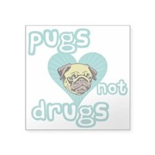 "PUGS Not DRUGS! Square Sticker 3"" x 3"""