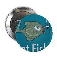 "Got Fish? Funny Fish 2.25"" Button"