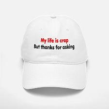 My life is crap Baseball Baseball Cap