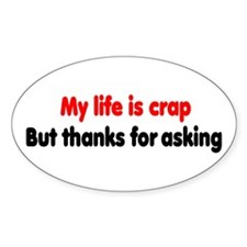 My life is crap Oval Decal