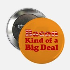 "Bacon It's A Big Deal 2.25"" Button"