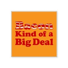 """Bacon Its A Big Deal Square Sticker 3"""" x 3"""""""