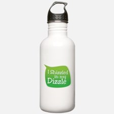 I Shizzled in my Dizzle Water Bottle
