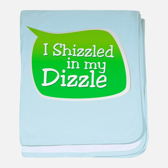 I Shizzled in my Dizzle baby blanket