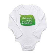 I Shizzled in my Dizzle Long Sleeve Infant Bodysui