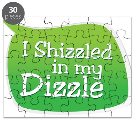 I Shizzled in my Dizzle Puzzle