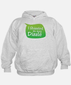 I Shizzled in my Dizzle Hoodie