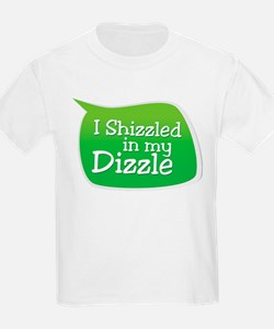 I Shizzled in my Dizzle T-Shirt
