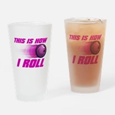 This Is How I Roll (pink) Drinking Glass