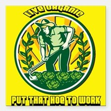 Live Organic - Put that Hoe to Work Square Car Mag