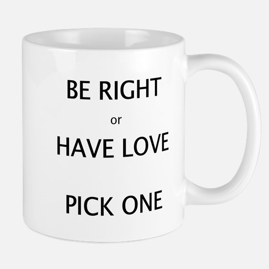 Be Right or Have Love Pick One Mugs