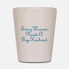 Every Woman Needs A Gay Husband Shot Glass