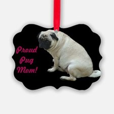 Proud Pug Mom Ornament