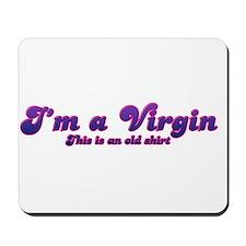 Im a Virgin This Is An Old Shirt Mousepad