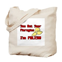 You Bet Your Pierogies I'm Polish (Improved) Tote
