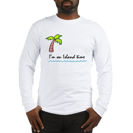 I'm on Island Time Long Sleeve T-Shirt