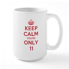K C Youre Only 11 Mug