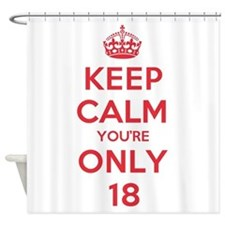 K C Youre Only 18 Shower Curtain