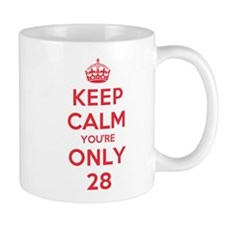 K C Youre Only 28 Small Mugs