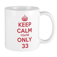 K C Youre Only 33 Small Mug