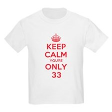 K C Youre Only 33 T-Shirt