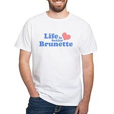 Life is better brunette Shirt