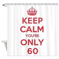 K C Youre Only 60 Shower Curtain