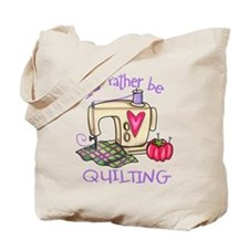 I'd Rather Be Quilting Tote Bag