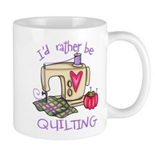 I'd Rather Be Quilting Small Mugs