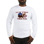 Live Free Think Free Long Sleeve T-Shirt
