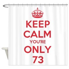 K C Youre Only 73 Shower Curtain