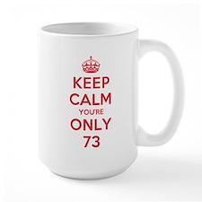 K C Youre Only 73 Mug
